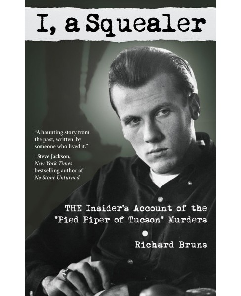 "I, a Squealer : The Insider's Account of the ""Pied Piper of Tucson"" Murders -  (Paperback) - image 1 of 1"