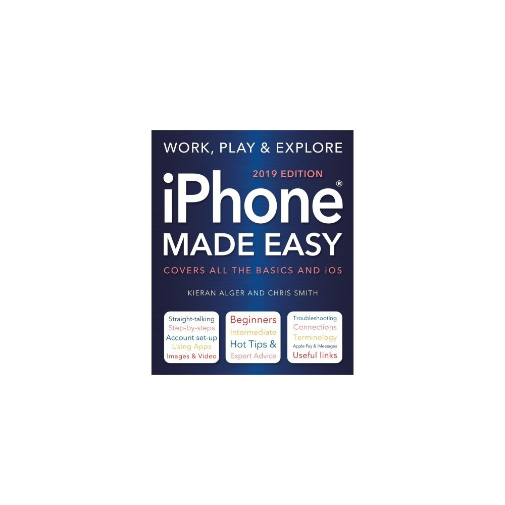 Iphone Made Easy 2019 Edition - New (Made Easy) by Chris Smith & Kieran Alger (Paperback)