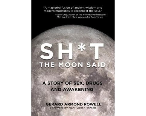 Sh*t the Moon Said : A Story of Sex, Drugs and Transformation (Paperback) (Gerard Armond Powell) - image 1 of 1