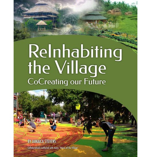 Reinhabiting the Village : CocCeating Our Future (Paperback) (Jamaica Stevens) - image 1 of 1