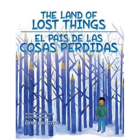 The Land of Lost Things / El Pais de Las Cosas Perdidas - by  Dina Bursztyn (Hardcover) - image 1 of 1
