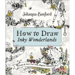How to Draw Inky Wonderlands - by  Johanna Basford (Paperback)