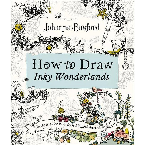 How to Draw Inky Wonderlands - by  Johanna Basford (Paperback) - image 1 of 1