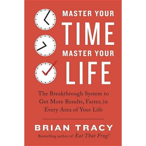 Master Your Time, Master Your Life - by  Brian Tracy (Paperback) - image 1 of 1