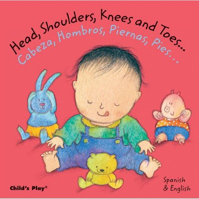 Head, Shoulders, Knees and Toes.../Cabeza, Hombros, Piernas, Pies... - (Dual Language Baby Board Books- English/Spanish)(Board Book)