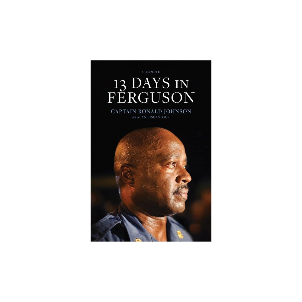 13 Days in Ferguson - by Ron Johnson (Paperback)