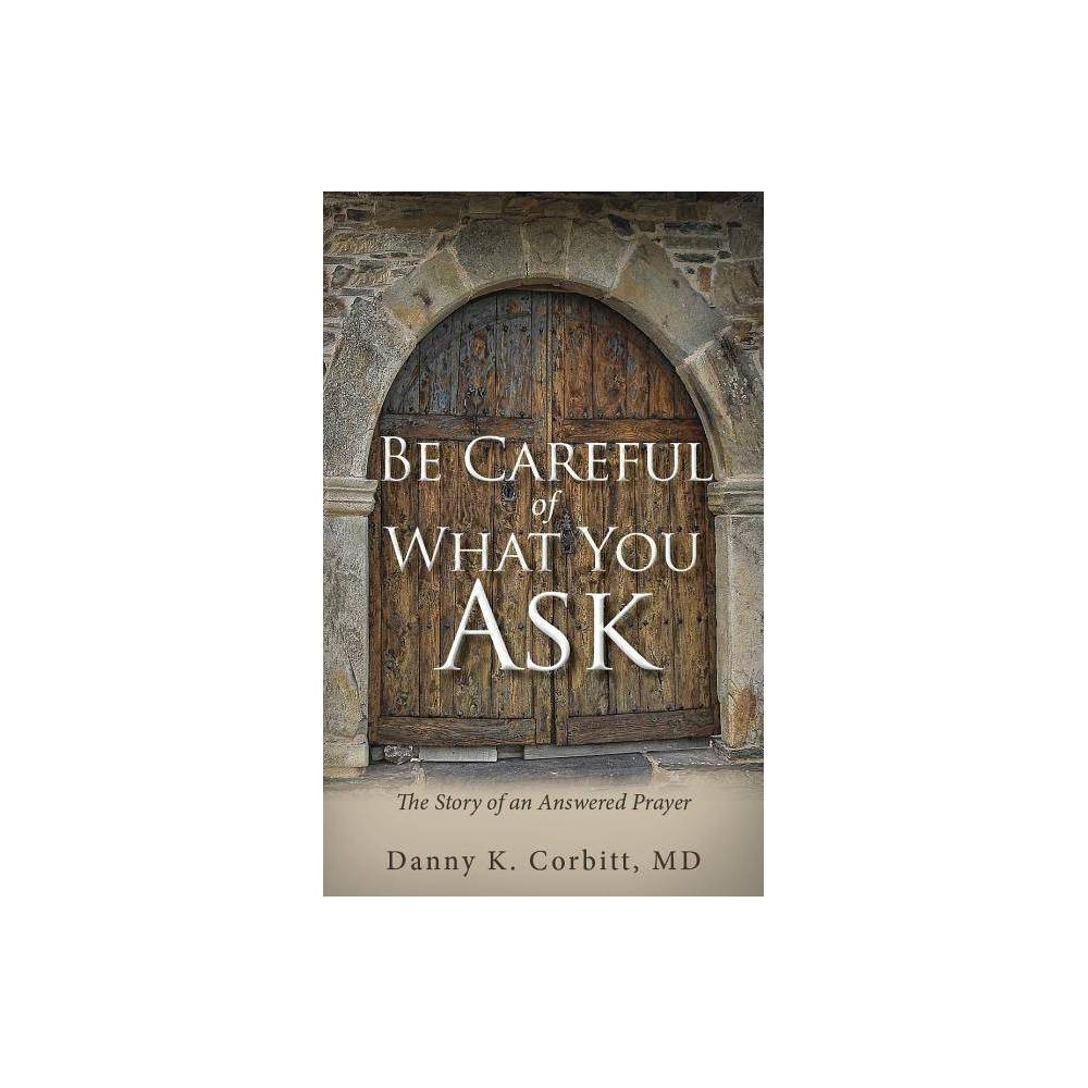 Image of Be Careful of What You Ask - by Danny K Corbitt (Paperback)