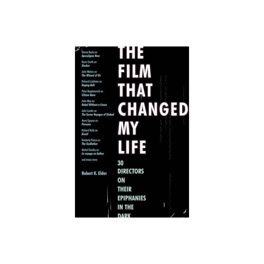 The Film That Changed My Life By Robert K Elder Paperback