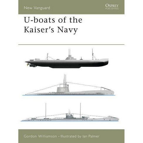 U-Boats of the Kaiser's Navy - (New Vanguard) by  Gordon Williamson (Paperback) - image 1 of 1