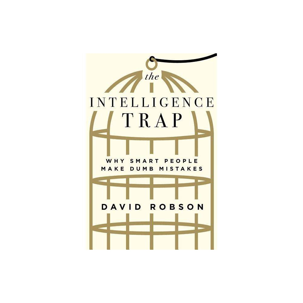 The Intelligence Trap By David Robson Hardcover