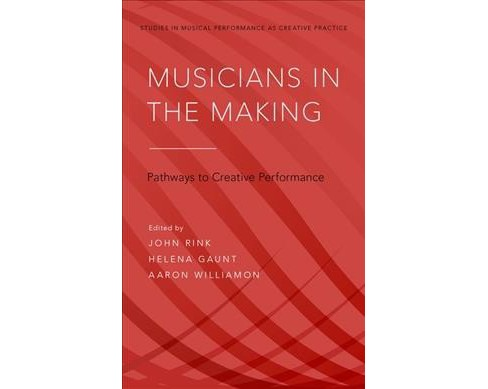 Musicians in the Making : Pathways to Creative Performance (Hardcover) - image 1 of 1