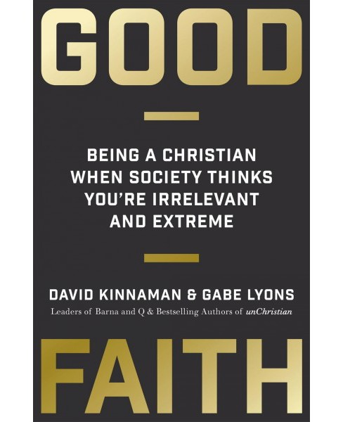 Good Faith : Being a Christian When Society Thinks You're Irrelevant and Extreme (Reprint) (Paperback) - image 1 of 1