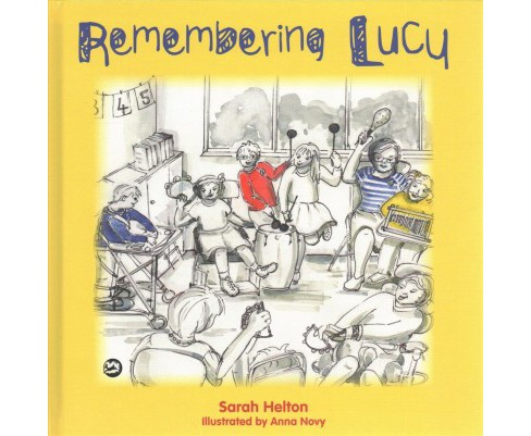 Remembering Lucy : A Story About Loss and Grief in a School (Hardcover) (Sarah Helton) - image 1 of 1