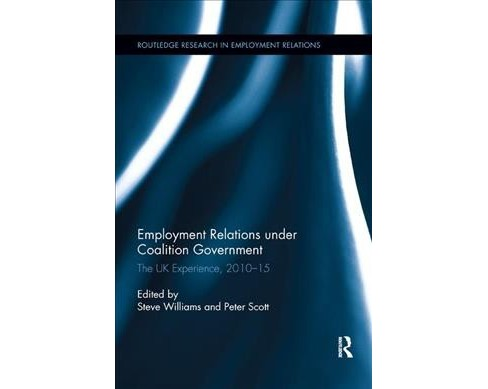 Employment Relations Under Coalition Government : The Uk Experience, 2010-2015 -  (Paperback) - image 1 of 1