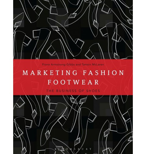 Marketing Fashion Footwear : The Business of Shoes (Paperback) (Fiona Armstrong-gibbs & Tamsin Mclaren) - image 1 of 1
