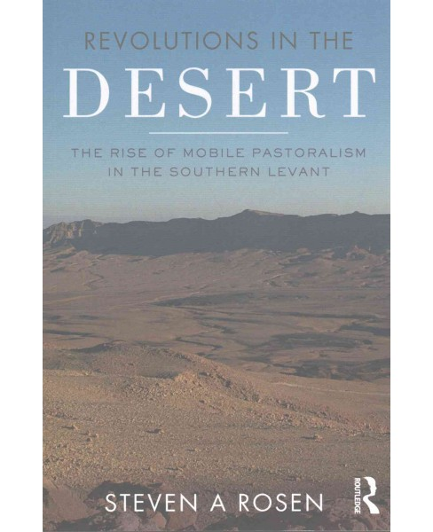 Revolutions in the Desert : Rise of Mobile Pastoralism in the Southern Levant (Paperback) (Steven Rosen) - image 1 of 1