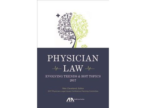 Physician Law : Evolving Trends & Hot Topics 2017 (Paperback) (Wes M. Cleveland) - image 1 of 1