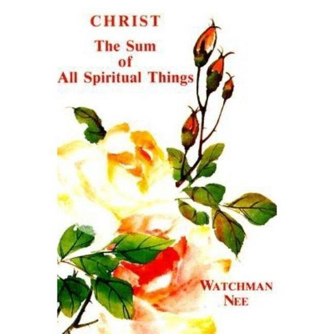 Christ the Sum of All Spiritual Things - by  Watchman Nee (Paperback) - image 1 of 1
