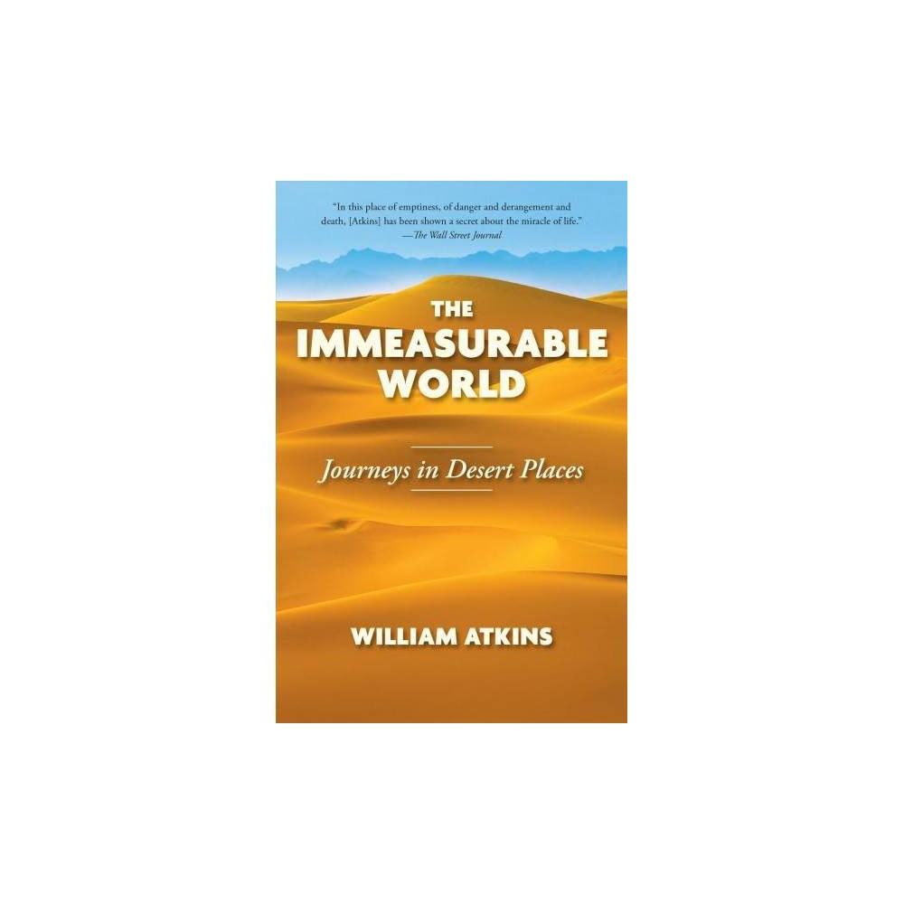 Immeasurable World : A Desert Journey - Reprint by William Atkins (Paperback)