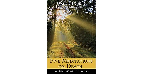 Five Meditations on Death : In Other Words...On Life (Paperback) (Franu00e7ois Cheng) - image 1 of 1