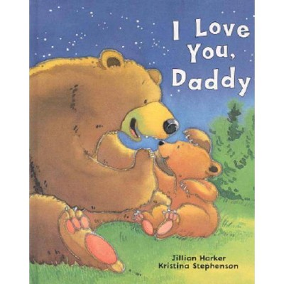 I Love You, Daddy - by Jilliam Harker (Hardcover)