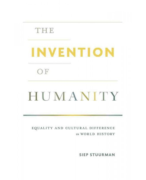 Invention of Humanity : Equality and Cultural Difference in World History (Hardcover) (Siep Stuurman) - image 1 of 1