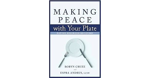 Making Peace With Your Plate : Eating Disorder Recovery (Paperback) (Robyn Cruze & Espra Andrus) - image 1 of 1