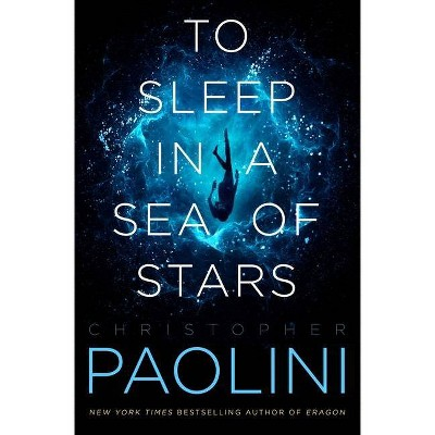 To Sleep in a Sea of Stars - by Christopher Paolini (Hardcover)