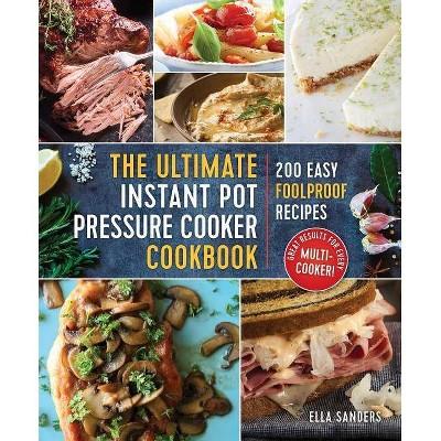 The Ultimate Instant Pot Pressure Cooker Cookbook - by Ella Sanders (Paperback)