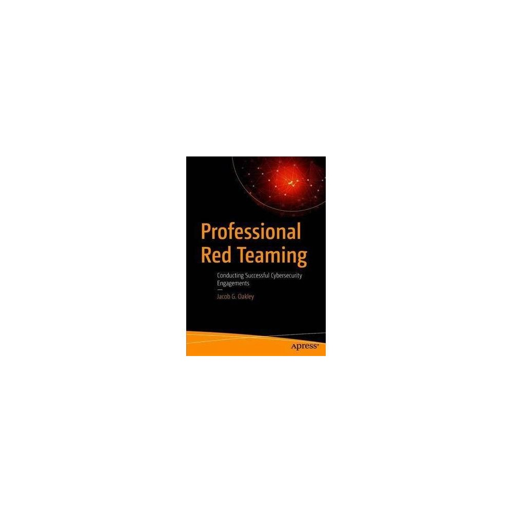 Professional Red Teaming : Conducting Successful Cybersecurity Engagements - (Paperback)