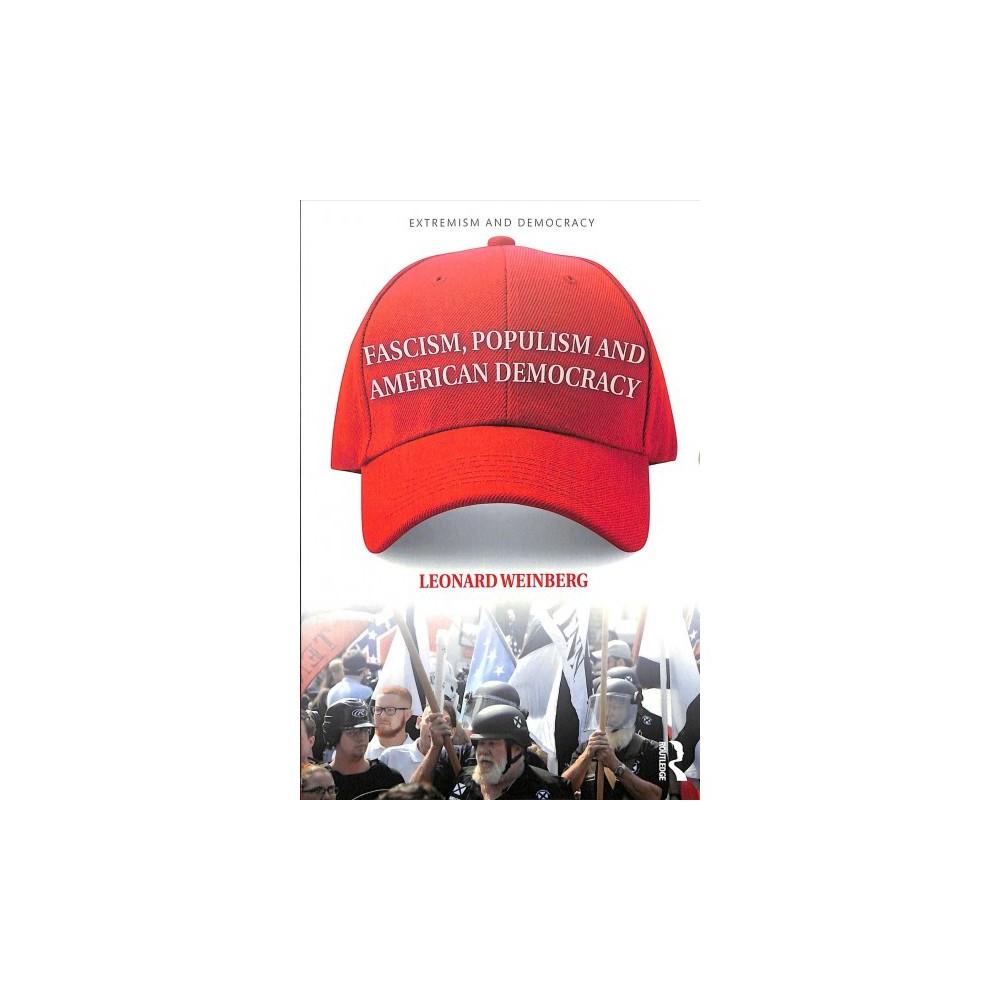Fascism, Populism and American Democracy - by Leonard Weinberg (Paperback)