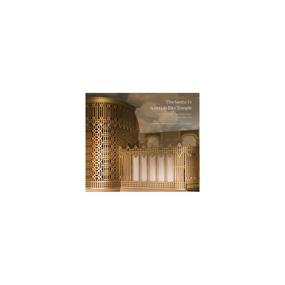 Santa Fe Scottish Rite Temple : Freemasonry, Architecture, and Theatre - (Hardcover)
