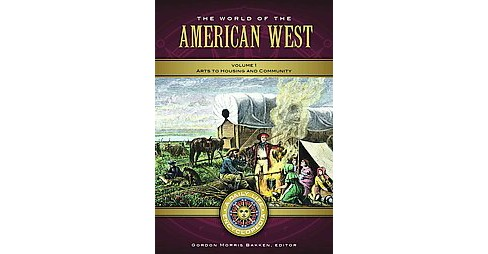 World of the American West : Arts to Housing and Community / Politics and Warfare to Science and - image 1 of 1