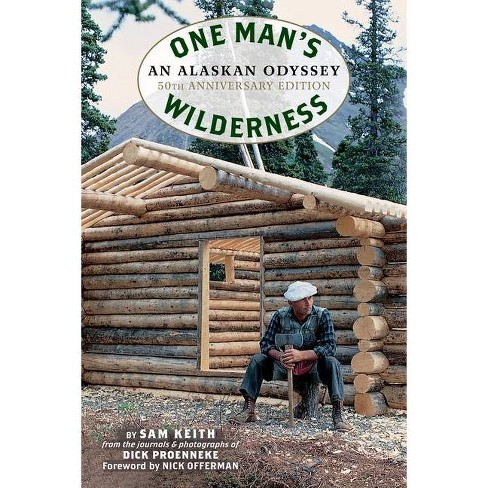 One Man's Wilderness, 50th Anniversary Edition - by  Richard Louis Proenneke & Sam Keith (Hardcover) - image 1 of 1
