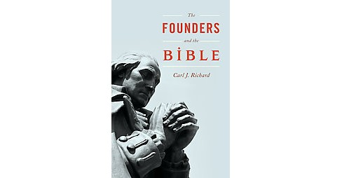 Founders and the Bible (Hardcover) (Carl J. Richard) - image 1 of 1