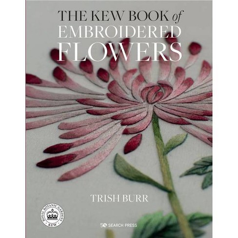 The Kew Book of Embroidered Flowers - Library Edition - by  Trish Burr (Hardcover) - image 1 of 1