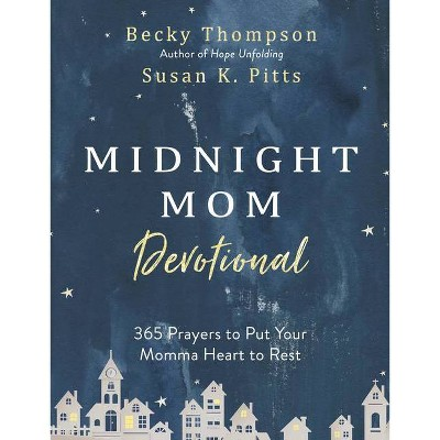 Midnight Mom Devotional: 365 Prayers to Put Your Momma Heart - By Becky Thompson and Susan Pitts (Hardcover)