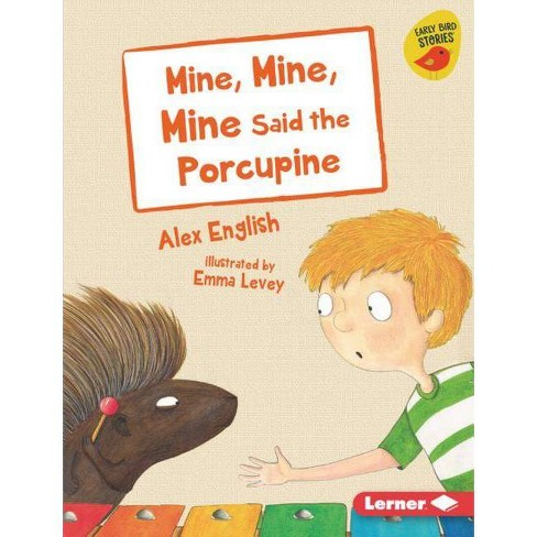 Mine, Mine, Mine Said the Porcupine - (Early Bird Readers -- Blue (Early Bird Stories (Tm))) (Hardcover) - image 1 of 1