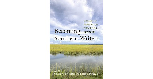 Becoming Southern Writers : Essays in Honor of Charles Joyner (Hardcover) - image 1 of 1