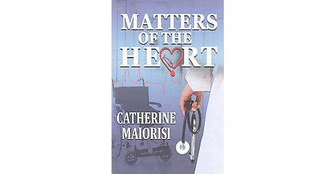 Matters of the Heart (Paperback) (Catherine Maiorisi) - image 1 of 1