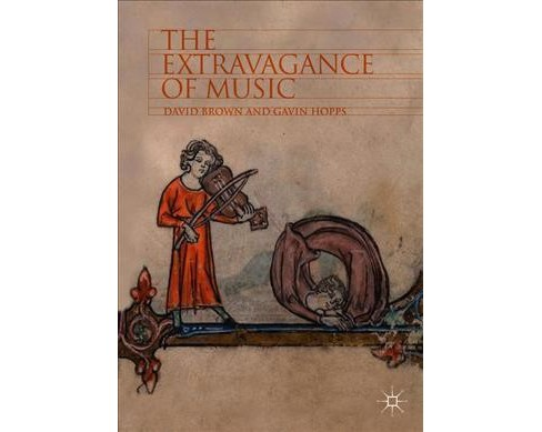 Extravagance of Music -  by David Brown & Gavin Hopps (Hardcover) - image 1 of 1