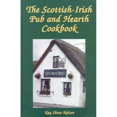 The Scottish-Irish Pub and Hearth Cookbook - by  Kay Nelson (Paperback) - image 1 of 1