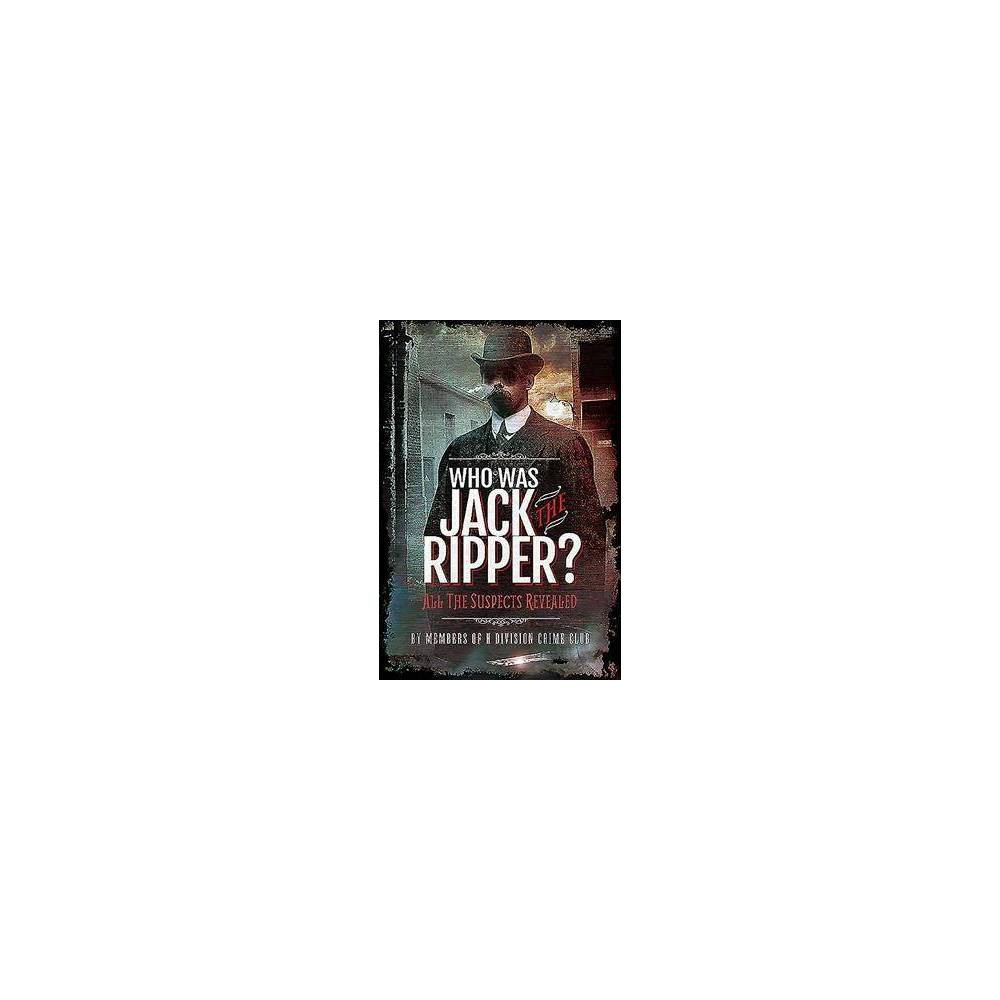 Who Was Jack the Ripper? : All the Suspects Revealed - (Hardcover)