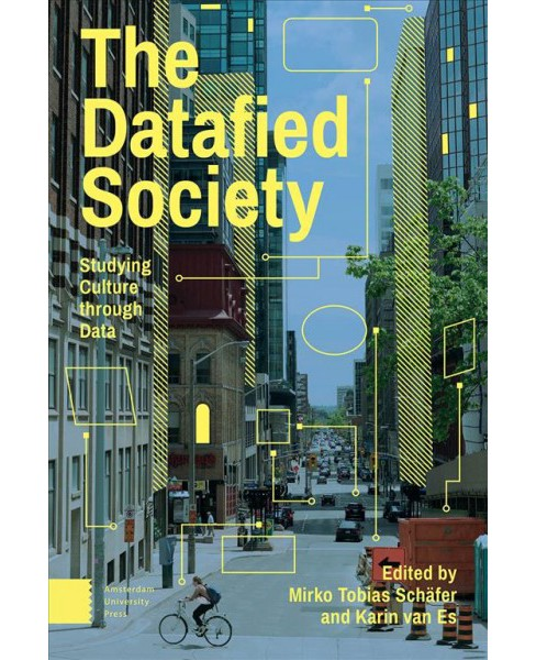 Datafied Society : Studying Culture Through Data -  Reprint (Paperback) - image 1 of 1