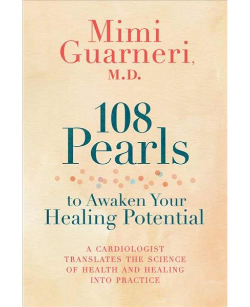 108 Pearls to Awaken Your Healing Potential (Hardcover) (M.D. Mimi Guarneri) - image 1 of 1