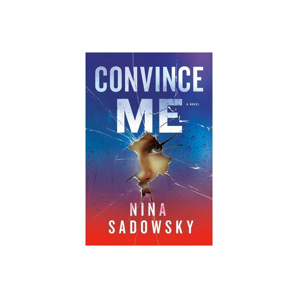 Convince Me By Nina Sadowsky Hardcover