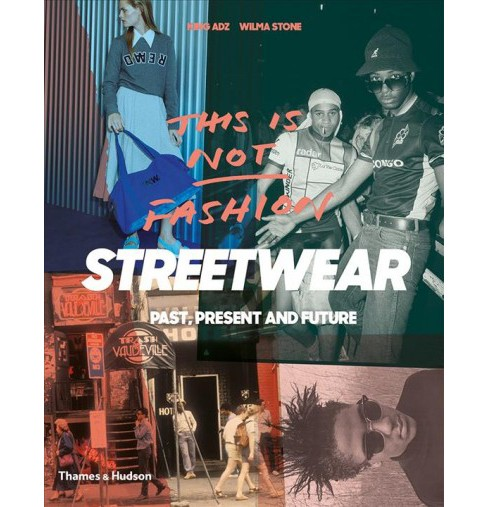 This Is Not Fashion Streetwear : Past, Present and Future -  by King Adz & Wilma  Stone (Paperback) - image 1 of 1