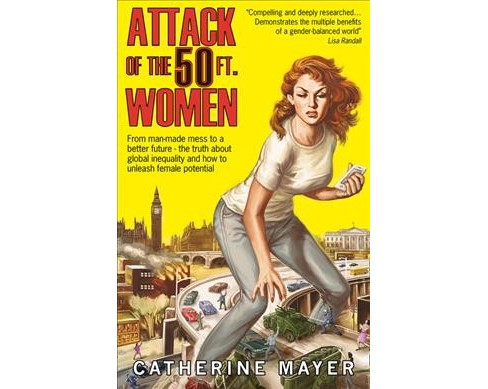 Attack of the 50 Ft. Women : How Gender Equality Can Save The World! (Paperback) (Catherine Mayer) - image 1 of 1