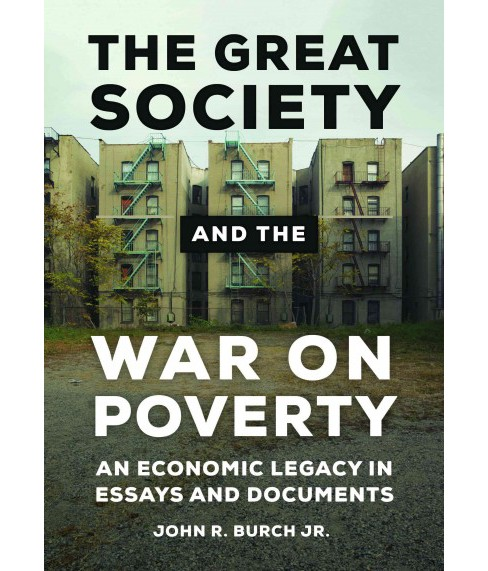 Great Society and the War on Poverty : An Economic Legacy in Essays and Documents -  (Hardcover) - image 1 of 1