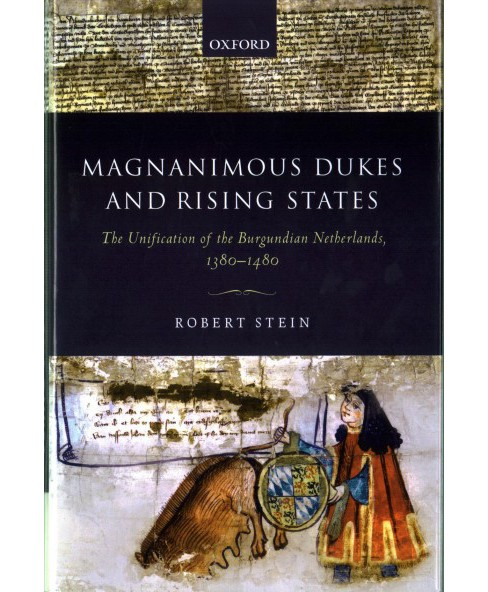 Magnanimous Dukes and Rising States : The Unification of the Burgundian Netherlands, 1380-1480 - image 1 of 1
